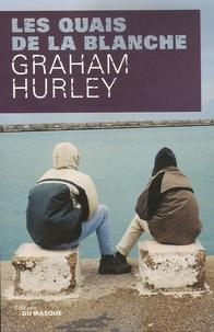 Graham Hurley - Les quais de la blanche.