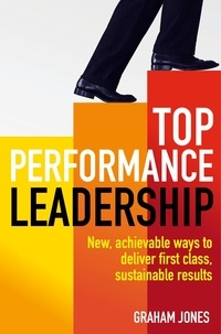 Graham Jones - Top Performance Leadership - A dynamic and achievable new approach to delivering first-class, sustainable results.