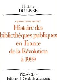 Graham-Keith Barnett - Histoire des bibliothèques publiques en France de la Révolution à 1939.