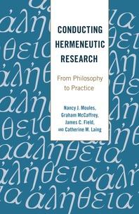 Graham Mccaffrey et Catherine m. Laing - Conducting Hermeneutic Research - From Philosophy to Practice.