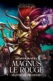 Graham McNeill - The Horus Heresy Primarchs  : Magnus le Rouge - Maître de Prospero.