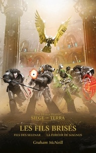 Graham McNeill - The Horus Heresy Siege of Terra  : Les Fils Brisés.