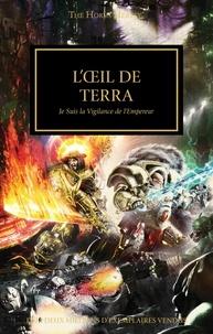 Graham McNeill et Aaron Dembski-Bowden - The Horus Heresy Tome 35 : L'oeil de Terra - Je suis la Vigilance de l'Empereur.