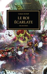 Graham McNeill - The Horus Heresy Tome 42 : Le roi écarlate - Une âme divisée.