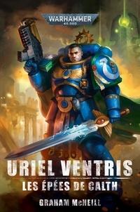 Graham McNeill - Uriel Ventris  : Les Epées de Calth.
