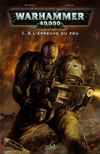 Graham McNeill et Tony Parker - Warhammer 40.000 Tome 5 : A l'épreuve du feu.