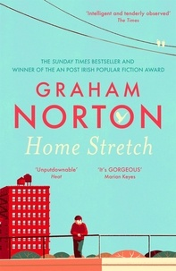 Graham Norton - Home Stretch - THE SUNDAY TIMES BESTSELLER & SHORTLISTED FOR AN POST IRISH BOOK AWARDS.