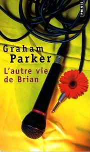 Graham Parker - L'autre vie de Brian.