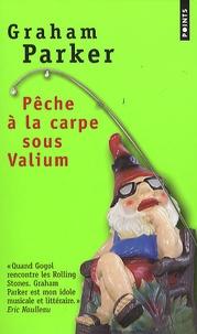 Graham Parker - Pêche à la carpe sous valium - Et autres récits de l'insolite chemin parcouru.