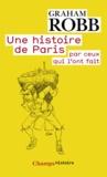 Graham Robb - Une histoire de Paris - Par ceux qui l'ont fait.