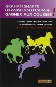 Graham Sharpe - Les conseils des pros pour gagner aux courses - Les plus grands experts hippiques vous dévoilent leurs secrets.