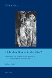 """Graham Smith - Light that Dances in the Mind"""""""" - Photographs and Memory in the Writings of E. M. Forster and his Contemporaries."""
