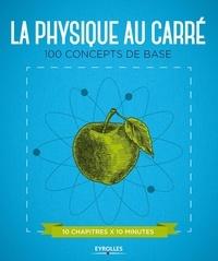 Graham Southorn et Giles Sparrow - La physique au carré - 100 concepts de base.