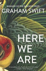 Graham Swift - Here We Are.