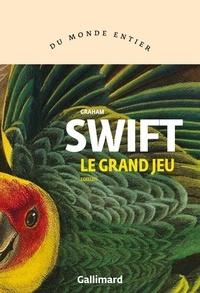 Graham Swift - Le grand jeu.