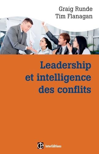 Graig Runde et Tim Flanagan - Leadership et intelligence des conflits - Adopter des comportements efficace en situation conflictuelle grâce au Dynamic Conflit Model (DCM).