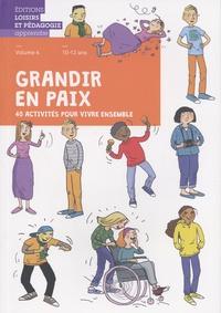 Graines de paix - Grandir en paix, 40 activités pour vivre ensemble - Volume 4, 10-12 ans.