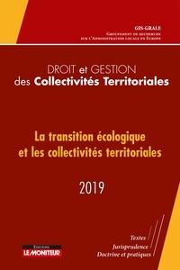 GRALE - Droit et gestion des Collectivités Territoriales - 2019 - La transition écologique et les collectivités territoriales - 2019.