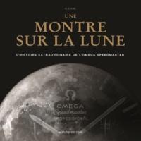 GRAM - Une montre sur la Lune - L'histoire extraordinaire de l'Omega Speedmaster.