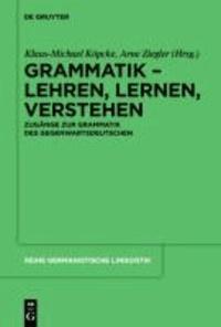 Grammatik - Lehren, Lernen, Verstehen - Zugänge zur Grammatik des Gegenwartsdeutschen.