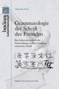 Grammatologie der Schriften des Fremden - Eine kulturwissenschaftliche Untersuchung westlicher Rezeption chinesischer Schrift.