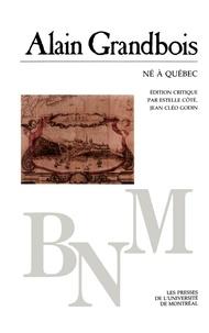 Grandbois, Alain. Édition crit - Bibliothèque du Nouveau Monde  : Né à Québec.