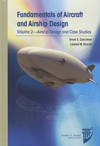 Grant E. Carichner et Leland M. Nicolai - Fundamentals of Aircraft and Airship Design - Volume 2, Airship Design and Case Studies.