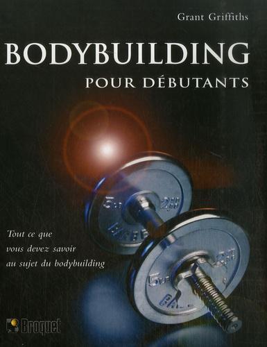 Grant Griffiths et Guillaume Labbé - Bodybuilding pour débutants.