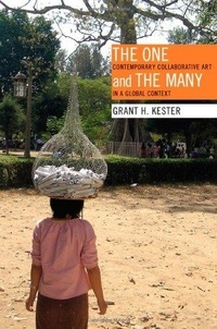 Grant H Kester - The One and the Many - Contemporary Collaborative Art in a Global Context.