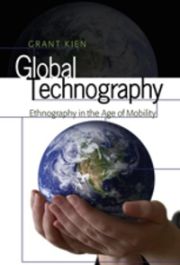 Grant Kien - Global Technography - Ethnography in the Age of Mobility.