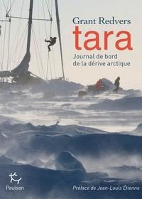 Grant Redvers et Christian de Marliave - Tara, journal de bord de la dérive arctique.
