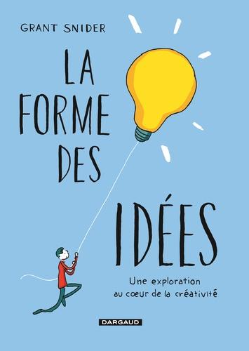 La forme des idées. Une exploration au coeur de la créativité