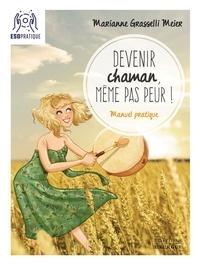 Grasselli Marianne - Devenir chaman, même pas peur !.