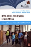 Gratien Allaire et Peter Dorrington - Résilience, résistance et alliances - Penser la francophonie canadienne différemment.