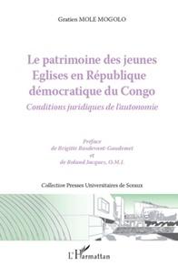 Gratien Mole Mogolo - Le patrimoine des jeunes Eglises en République démocratique du Congo - Conditions juridiques de l'autonomie.
