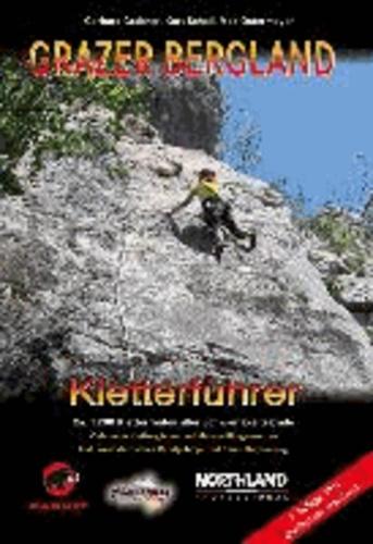 Grazer Bergland - Kletterführer - ca. 1.200 Kletterrouten aller Schwierigkeitsgrade! Inkl. weststeir. Randgebirge, Klettergärten und dem Raum Kapfenberg.