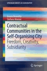 Grazia Brunetta et Stefano Moroni - Contractual Communities in the Self-Organising City - Freedom, Creativity, Subsidiarity.