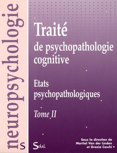 Grazia Ceschi et Martial Van der Linden - Traité de psychopathologie cognitive - Tome 2, Etats psychopathologiques.