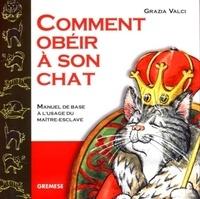Grazia Valci - Comment obéir à son chat.