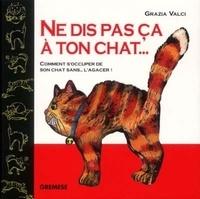 Ne dis pas ça à ton chat... Comment soccuper de son chat sans... lagacer!.pdf