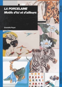 Graziella Poyet - La porcelaine - Motifs d'ici et d'ailleurs.