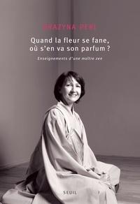 Grazyna Perl - Quand la fleur se fane, où s'en va son parfum ? - Enseignements d'une maître zen.