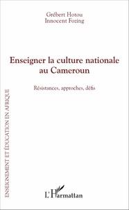 Grébert Hotou et Innocent Fozing - Enseigner la culture nationale au Cameroun - Résistances, approches, défis.