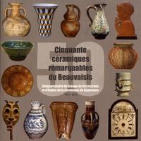 GRECB - Cinquante céramiques remarquables du Beauvaisis - Cinquantenaire du Groupe de recherches et d'études de la céramique du Beauvaisis (1967-2017).