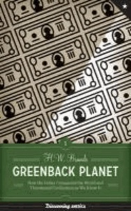 Greenback Planet - How the Dollar Conquered the World and Threatened Civilization as We Know It.