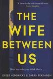 Greer Hendricks et Sarah Pekkanen - The Wife Between Us.