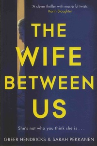Greer Hendricks et Sarah Pekkanen - The Wife Between Us.