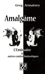 Greg Armatory - Amalgâme - L'Emissaire et autres contes fantastiques.