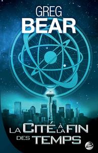 Greg Bear - La cité à la fin des temps.