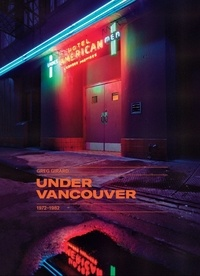 Greg Girard - Under Vancouver - 1972-1982.